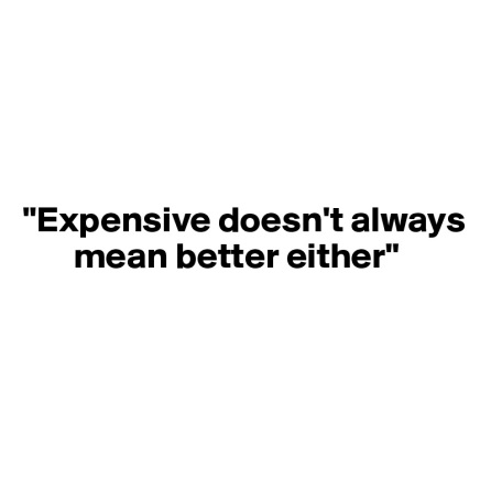 Expensive-doesn-t-always-mean-better-either.jpg
